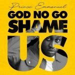 19 39 41 Prinx Emmanuel God No Go Shame Us mp3 image