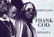 Photo of DopeNation – Thank God ft. Kofi Kinaata