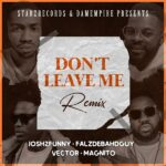 josh2funny – dont leave me remix ft falz vector magnito