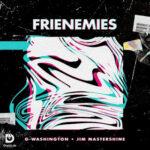 G Washington – Frienemies Ft. Jim Mastershine