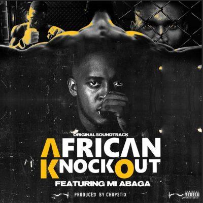 M.I Abaga – African Knockout Prod. by Chopstix