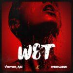 Victor AD – Wet ft. Peruzzi