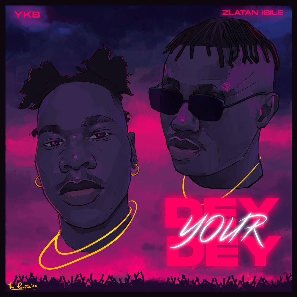 YKB ft Zlatan – Dey Your Dey