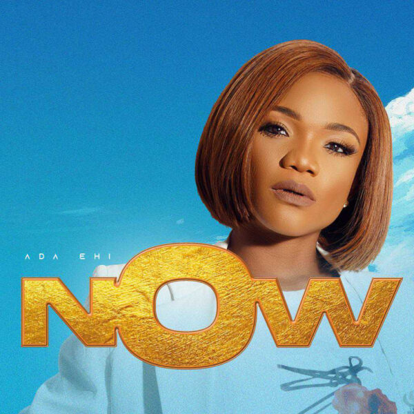 Ada Ehi – Now
