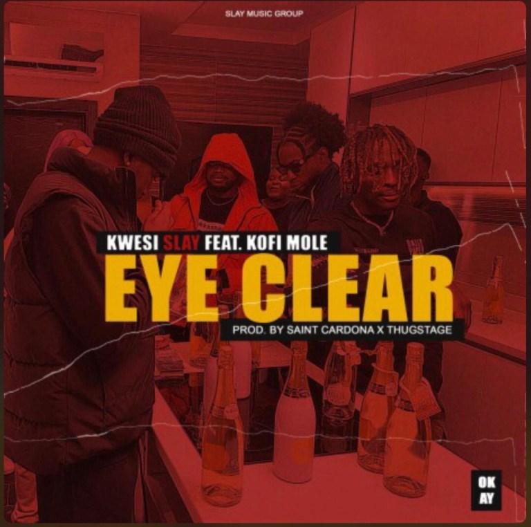 Kwesi Slay Eye Clear Ft Kofi Mole