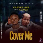 Clever Ace ft. Agaga — Cover Me 1