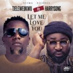 Tj Eleweukwu ft Harrysong – Let Me Love You