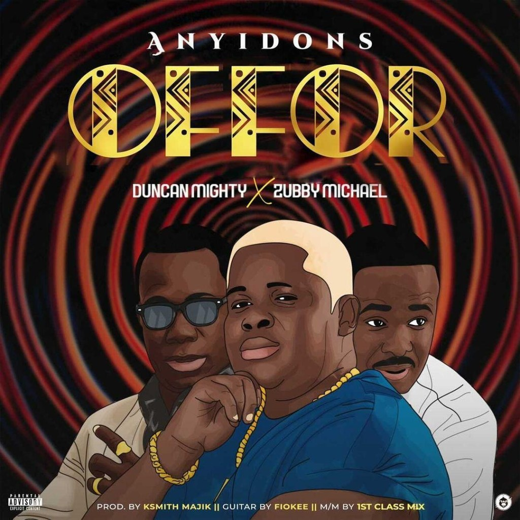 ANYIDONS – OFFOR FT. DUNCAN MIGHT ZUBBY MICHAEL
