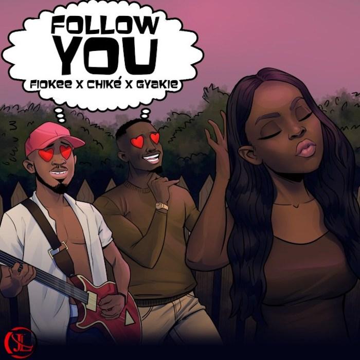 Fiokee Ft. Chike Gyakie Follow You 1 1