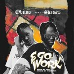 Obitoo ft Shadow – E Go Work Mp3 Download
